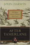 After Tamerlane: The Global History of Empire Since 1405 - John Darwin