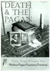 Death and the Pagan: Modern Pagan Funerary Practices - Philip Wright,  Carrie West