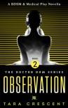 Observation (Doctor Dom Volume 2) (A BDSM & Medical Play Novella) - Tara Crescent