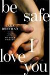 Be Safe I Love You: A Novel - Cara Hoffman