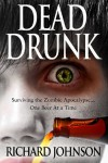Dead Drunk: Surviving the Zombie Apocalypse. One Beer at a Time - Richard   Johnson