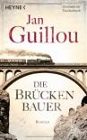 Die Brückenbauer: Roman - Jan Guillou
