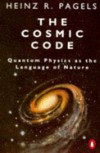 The Cosmic Code: Quantum Physics as the Language of Nature - Heinz R. Pagels