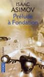 Prélude à Fondation (Avant Fondation, #1) - Isaac Asimov, Jean Bonnefoy