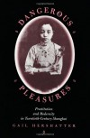 Dangerous Pleasures: Prostitution and Modernity in Twentieth-Century Shanghai - Gail Hershatter