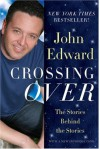 Crossing Over: The Stories Behind the Stories - John Edward