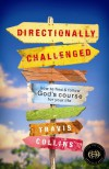 Directionally Challenged: How to Find and Follow God's Course for Your Life - Travis Collins