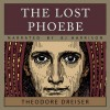The Lost Phoebe - Theodore Dreiser