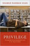 Privilege: The Making of an Adolescent Elite at St. Paul's School - Shamus Rahman Khan