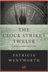 The Clock Strikes Twelve - Patricia Wentworth