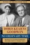No Ordinary Time: Franklin and Eleanor Roosevelt - Doris Kearns Goodwin