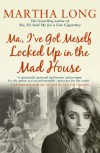 Ma, I've Got Meself Locked Up in the Mad House - Martha Long