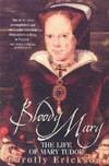 Bloody Mary: The Life of Mary Tudor - Carolly Erickson