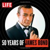 LIFE 50 Years of James Bond - The Editors of LIFE Books