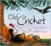Old Cricket - Lisa Wheeler,  Ponder Goembel (Illustrator)