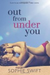 Out from Under You - Sophie Swift