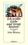 Ich Wollte Liebe Und Lernte Hassen - Fritz Mertens