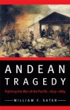 Andean Tragedy: Fighting the War of the Pacific, 1879-1884 - William F. Sater