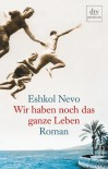 Wir Haben Noch Das Ganze Leben - Eshkol Nevo, Markus Lemke