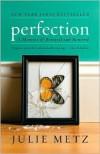 Perfection: A Memoir of Betrayal and Renewal - Julie Metz