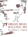 Organ Meat, Killing Me - Alana I. Capria