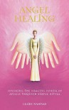 Angel Healing: Invoking The Healing Power Of Angels Through Simple Ritual - Claire Nahmad