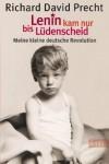Lenin kam nur bis Lüdenscheid: Meine kleine deutsche Revolution - Richard David Precht