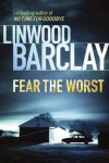 Fear The Worst - Linwood Barclay