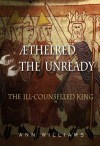 Athelred the Unready: The Ill-Counselled King - Ann Williams