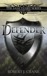 Defender: The Sanctuary Series, Volume One - Robert J. Crane