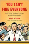 You Can't Fire Everyone: And Other Lessons from an Accidental Manager - Hank Gilman