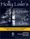 Holly Lisle's Create a Plot Clinic: A Step-by-Step Course in Developing Plots from Beginning to End - Holly Lisle
