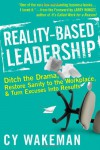 Reality-Based Leadership: Ditch the Drama, Restore Sanity to the Workplace, and Turn Excuses into Results - Cy Wakeman, Larry Winget