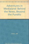 Adventures in Medialand: Behind the News, Beyond the Pundits - Jeff Cohen;Norman Solomon
