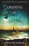 Chasing the Star Garden - Melanie Karsak