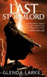 The Last Stormlord - Glenda Larke