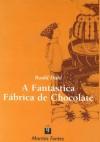 A Fantástica Fábrica de Chocolate  - Roald Dahl, Claudia Scatamacchia, Dulce H. Vainer