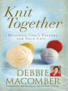 Knit Together: Discover God's Pattern for Your Life - Debbie Macomber