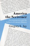 America the Scrivener: Deconstruction and the Subject of Literary History - Gregory S. Jay