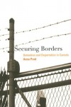 Securing Borders: Detention and Deportation in Canada - Anna Pratt