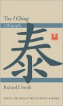 The I Ching: A Biography - Richard J. Smith