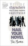 Writing Characters Who'll Keep Readers Captivated: Nail Your Novel - Roz Morris