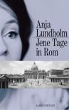 Jene Tage in Rom - Anja Lundholm