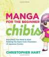 Manga for the Beginner Chibis: Everything You Need to Start Drawing the Super-Cute Characters of Japanese Comics - Christopher Hart