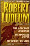 The Ludlum Triad: The Holcroft Covenant / The Matarese Circle / The Bourne Identity - Robert Ludlum