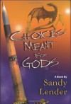 Choices Meant for Gods - Sandy Lender