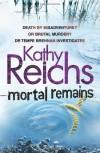 Mortal Remains - Kathy Reichs