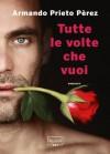 Tutte le volte che vuoi (Rizzoli Max) (Italian Edition) - Armando Prieto Pèrez