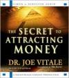 The Secret to Attracting Money - Joe Vitale