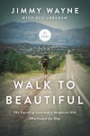 Walk to Beautiful: The Power of Love and a Homeless Kid Who Found the Way - Jimmy Wayne